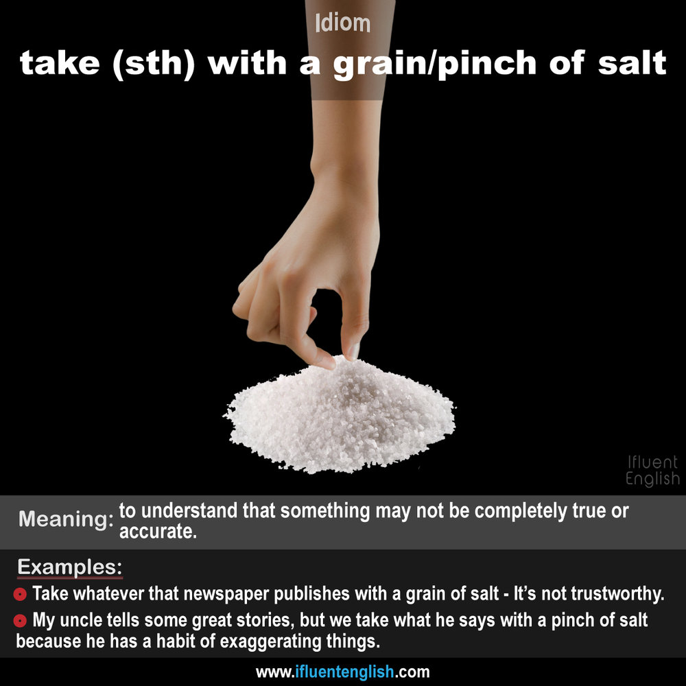 idiom take something with a grain/pinch of salt