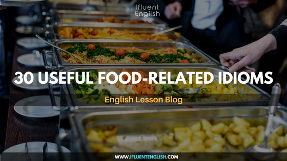 30 Useful Food-Related Idioms