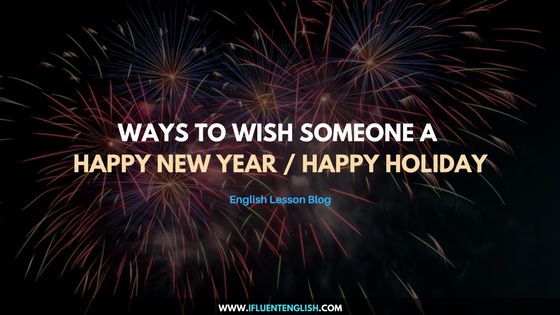 ways to wish someone a happy new year or a happy holiday useful english expressions ifluent english