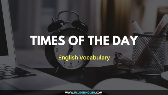 Times of the day - English Vocabulary