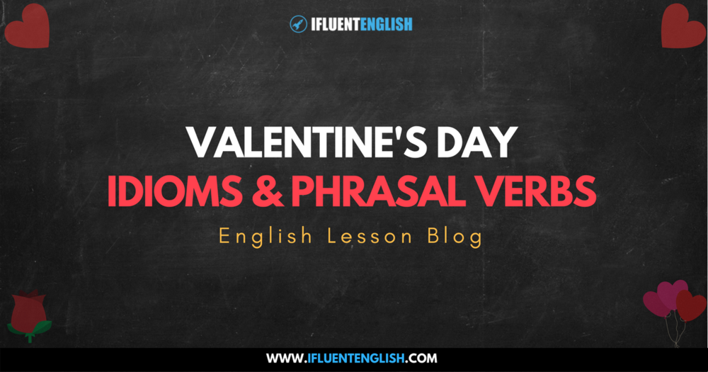 Valentine's Day - English Idioms and Phrasal Verbs