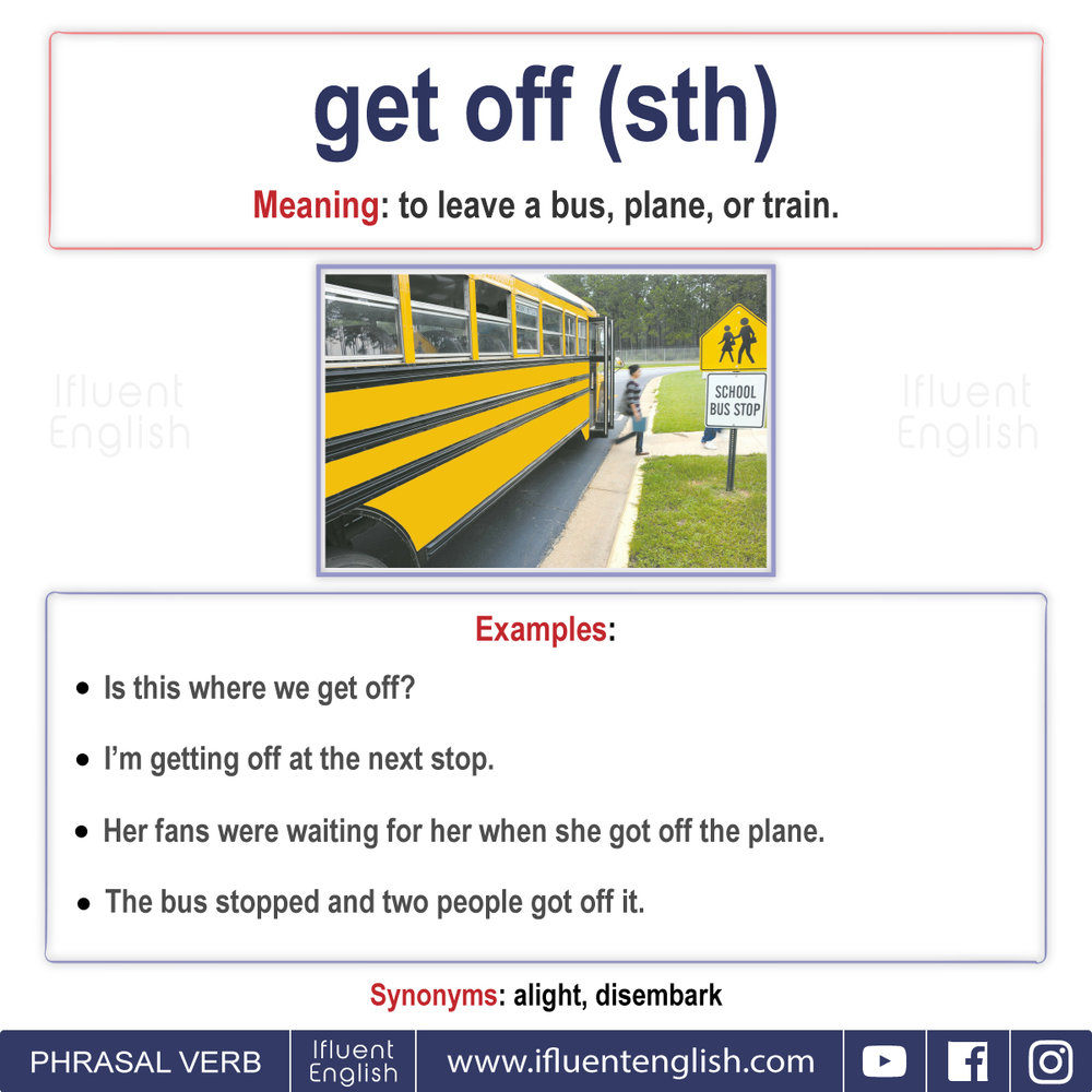 Phrasal Verb - Get off something  Meaning -  to leave a bus, plane, or train
