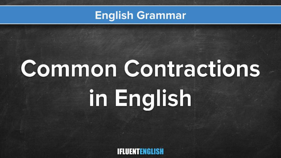 Common Contractions in English   English Grammar — Ifluent English