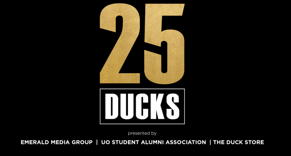 25 ducks award: recognizing students with potential to change the world - With over 24,000 students at the University of Oregon, multiple students have been selected by their peers, professors and University of Oregon staff for the opportunity to win the prize of being a 25 Duck. The award is bestowed upon individuals who show impressive leadership, innovation and passion, and after a month-long nomination period, a panel of students and professionals from the Alumni Center and the Emerald Media Group selected 25 students to represent each year's winners.