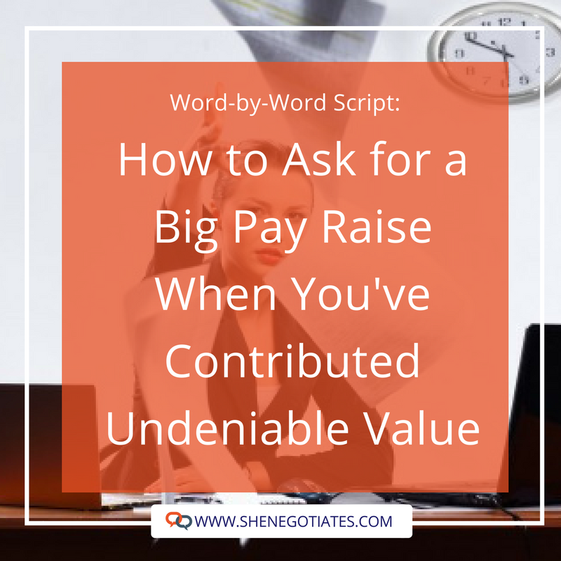 word by word script how to ask for a big pay raise when you ve contributed undeniable value she negotiates she negotiates