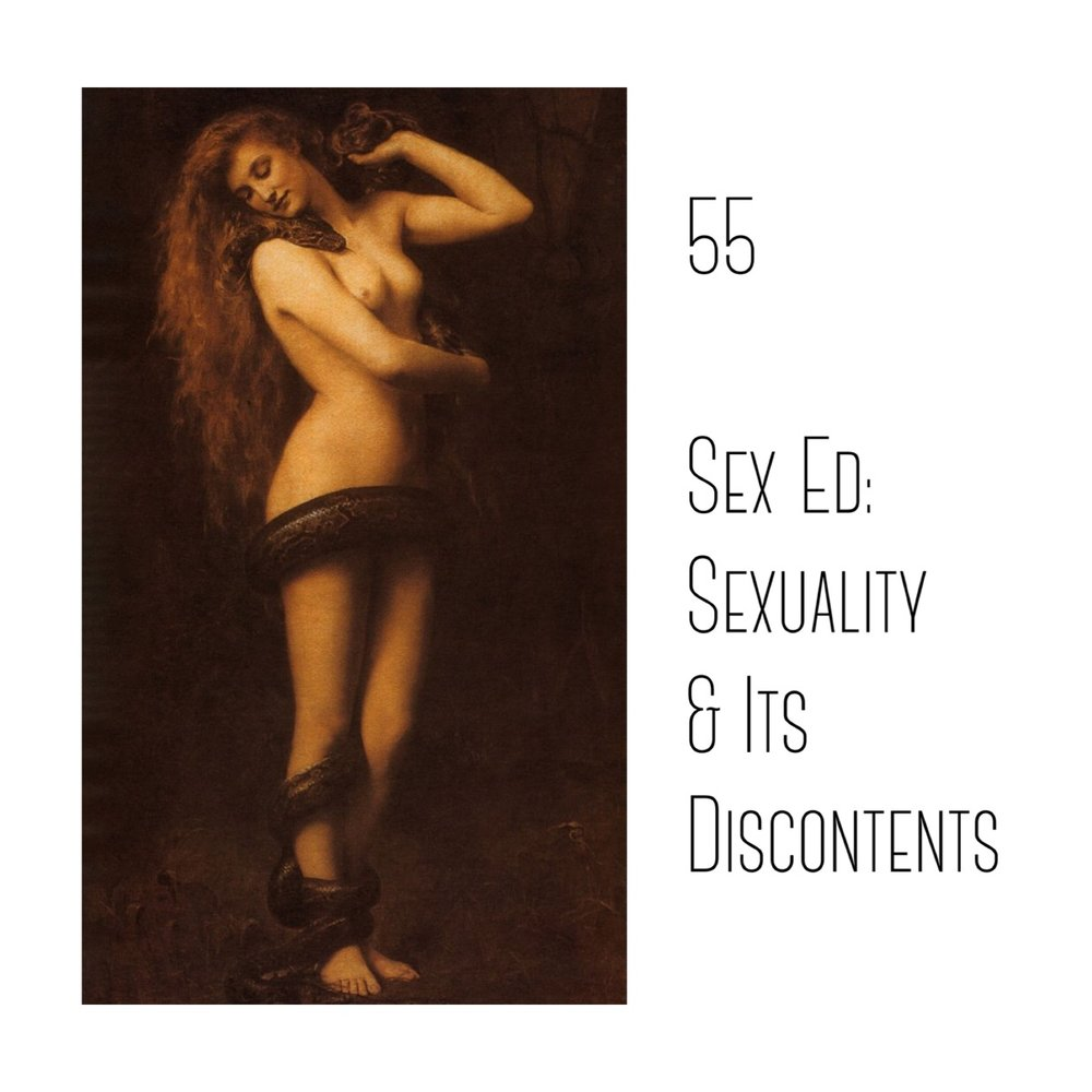 #55 | Sex Ed: Sexuality & Its Discontents