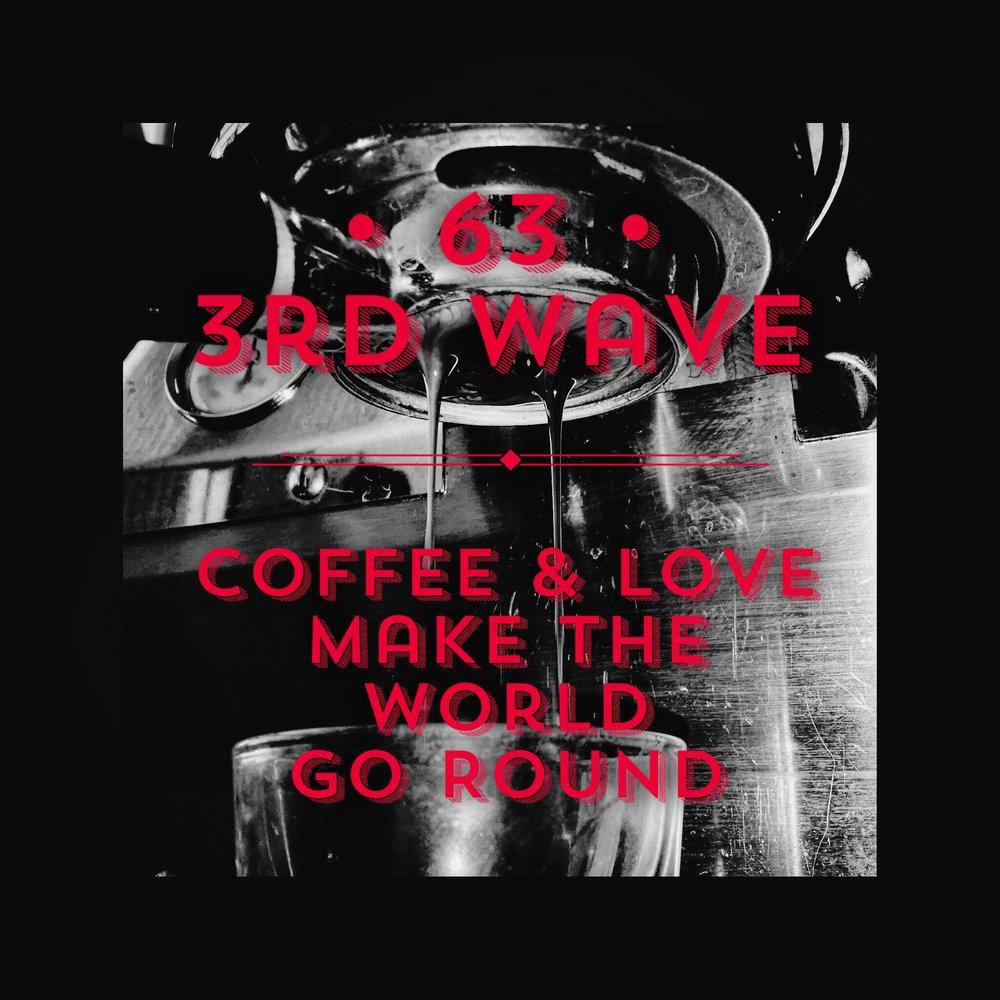 #63 | 3rd Wave: Coffee & Love Make the World Go Round