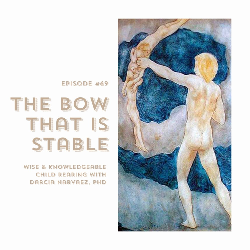 #69 | The Bow That Is Stable: Wise & Knowledgeable Child Rearing w/ Darcia Narvaez, PhD