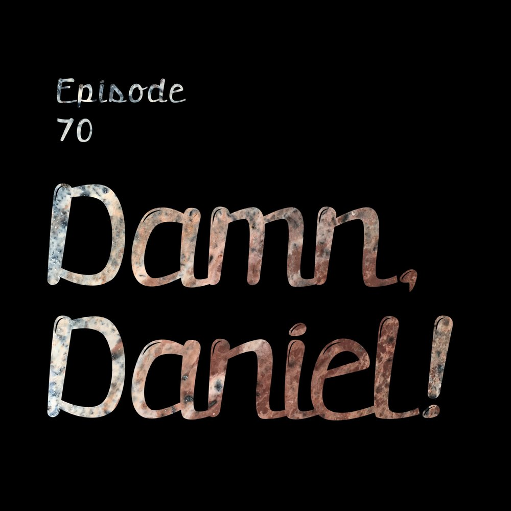 #70 | Unproductive Conversations: Damn, Daniel!