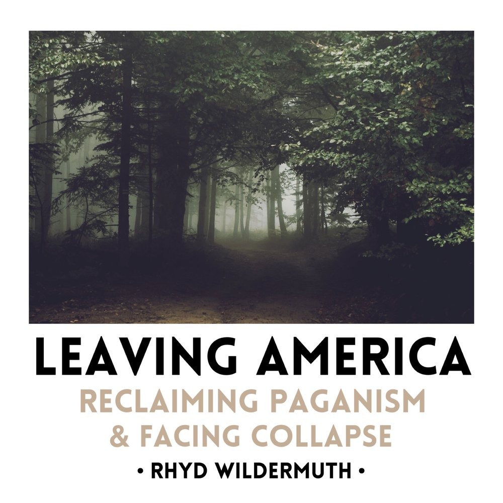 #75 | Rhyd Wildermuth: Leaving America, Reclaiming Paganism, & Facing Collapse