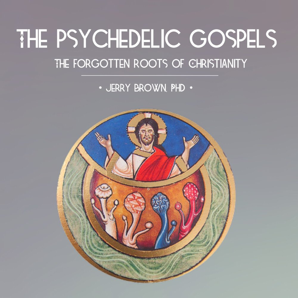 # 80 | The Psychedelic Gospels: The Forgotten Roots Of Christianity w/ Jerry Brown