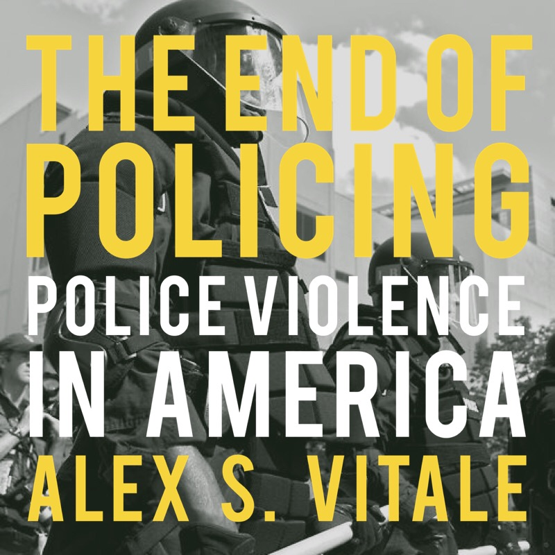 #88 | The End Of Policing: Police Violence In America w/ Alex S. Vitale