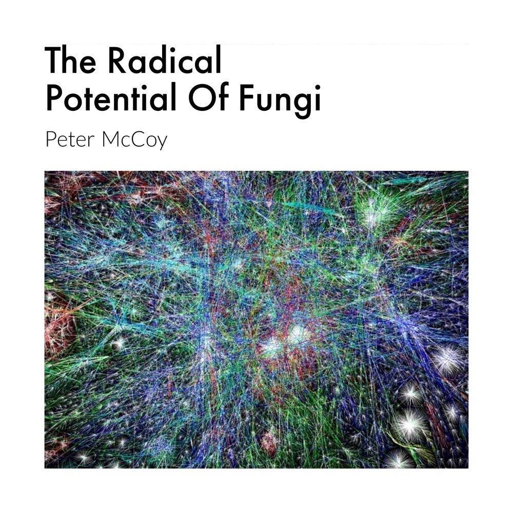 #98 | Radical Mycology: The Radical Potential Of Fungi w/ Peter McCoy