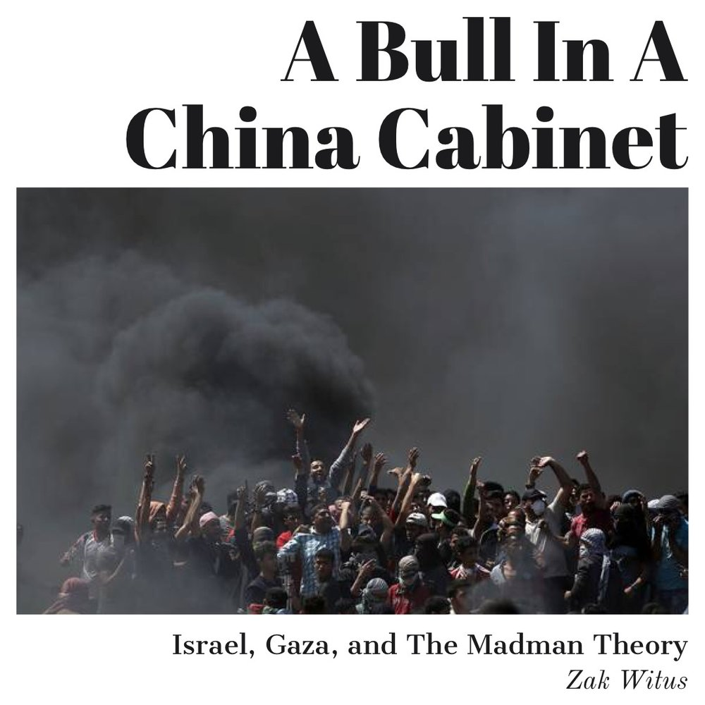 #123 | A Bull In A China Cabinet: Israel, Gaza, & The Madman Theory w/ Zak Witus