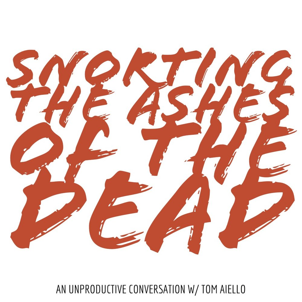 #126 | Snorting The Ashes Of The Dead: An Unproductive Conversation w/ Tom Aiello