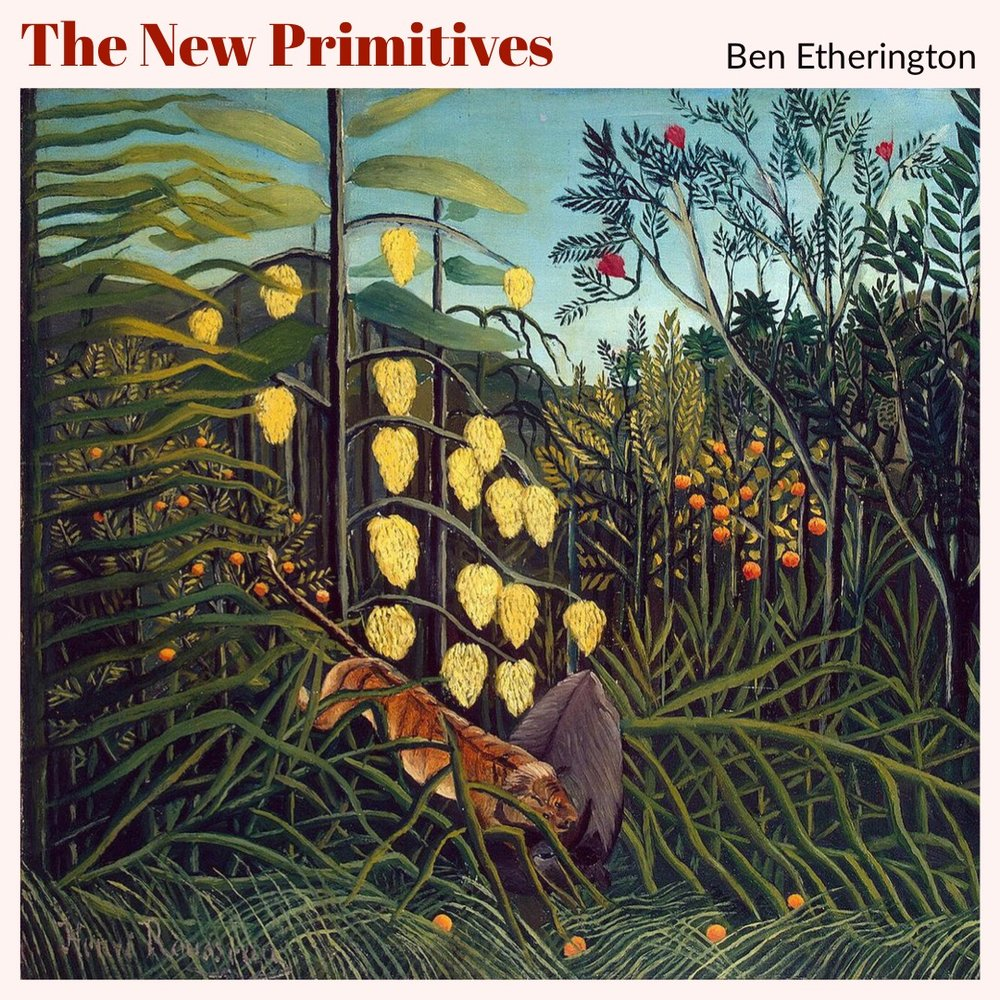 #143 | The New Primitives: The Reverse Teleology Of Primitivist Transformation w/ Ben Etherington