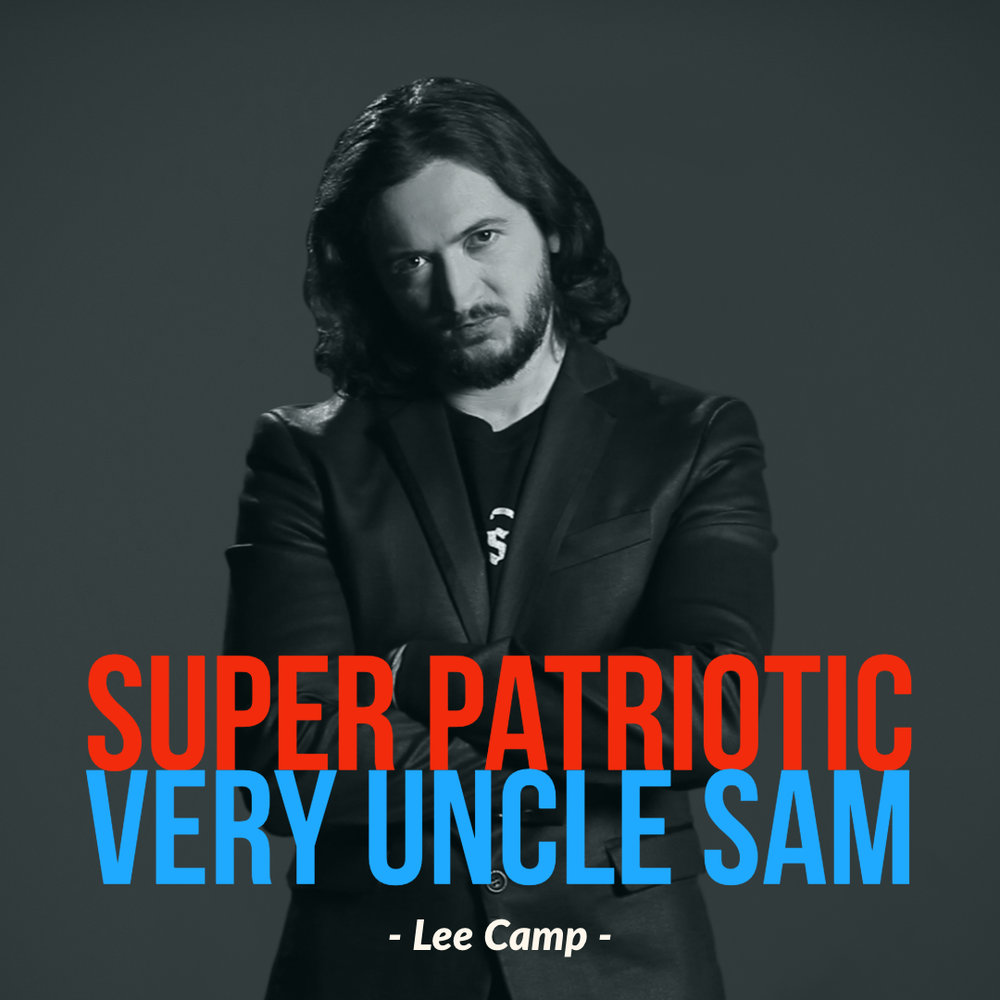 #158 | Super Uncle Sam Very American: Crafting Comedy In Our Inverted Moral Universe w/ Lee Camp