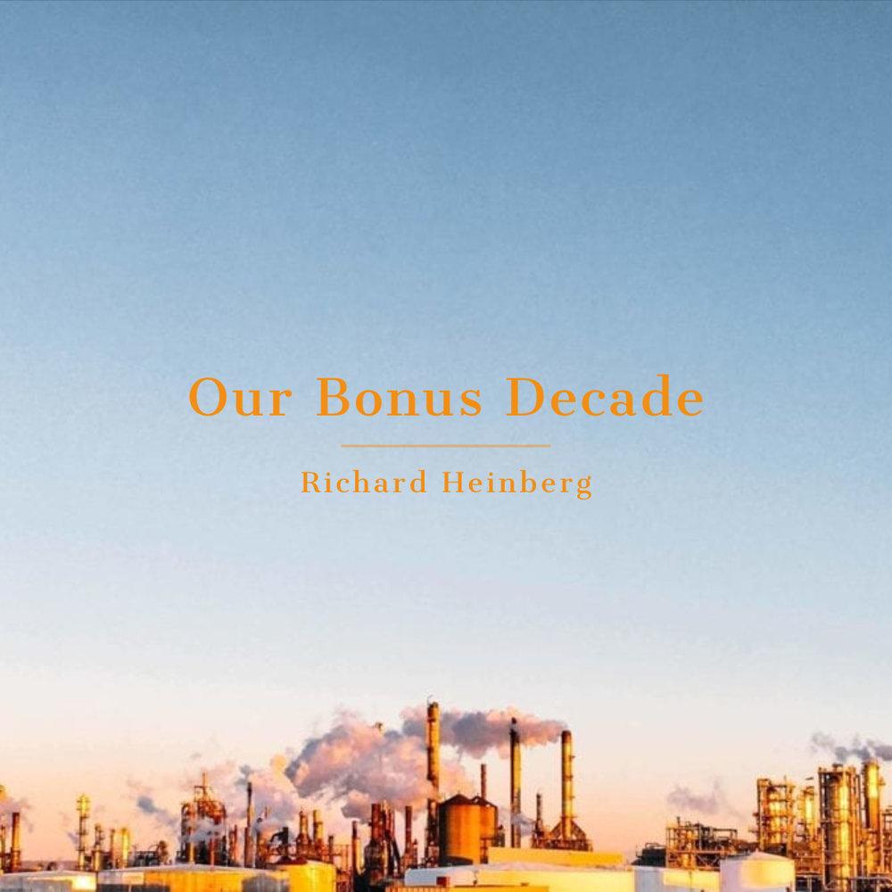 #164 | Our Bonus Decade: Peak Oil & The Unmaking Of The Infinite Growth Paradigm w/ Richard Heinberg