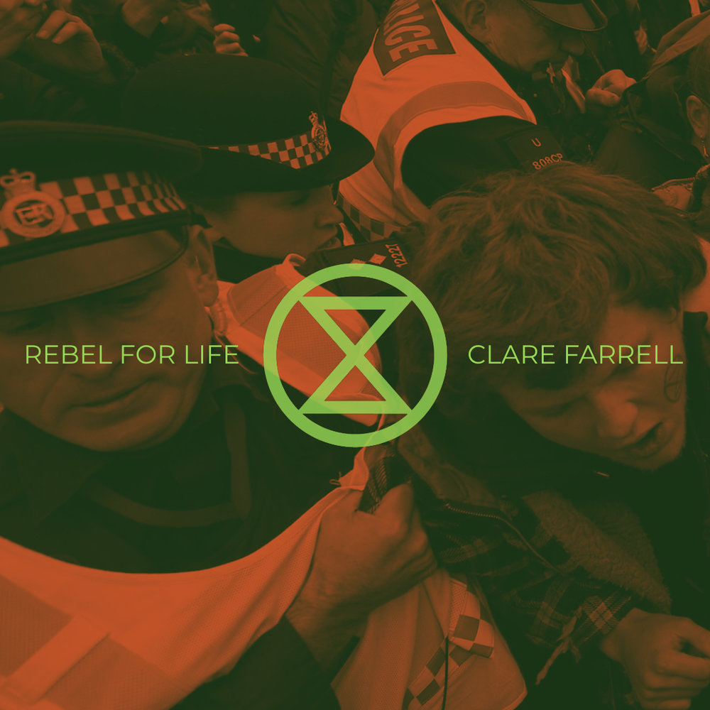 #176 | Rebel For Life: Activism In The Age Of Environmental Disintegration w/ Clare Farrell