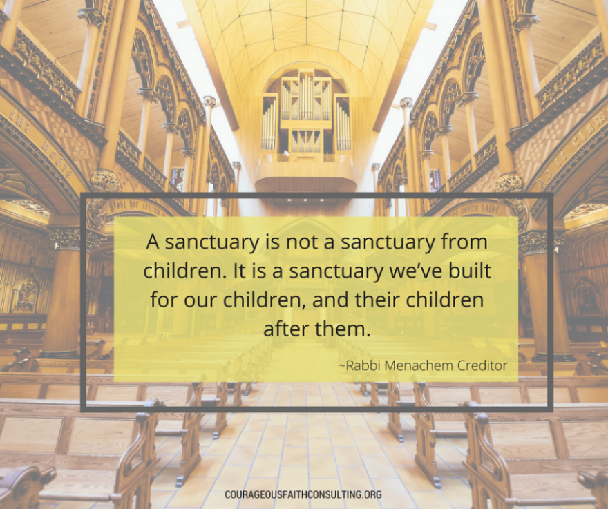"Rabbi Menachem Creditor ""A sanctuary is not a sanctuary from children. It is a sanctuary we've built for our children, and their children after them."""