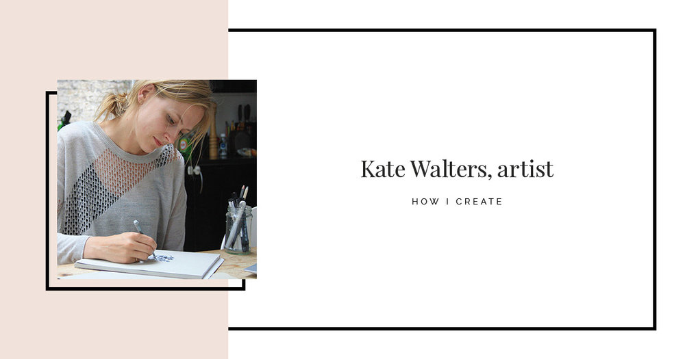 How I Create: Kate Walters, artist - The Collative