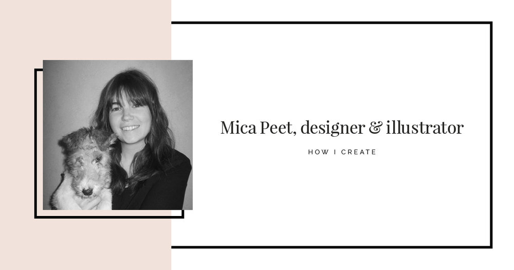 How I Create: Mica Peet, designer and illustrator - The Collative