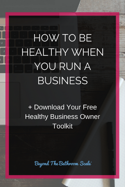 HOW TO BE HEALTHY WHEN YOU RUN A BUSINESS