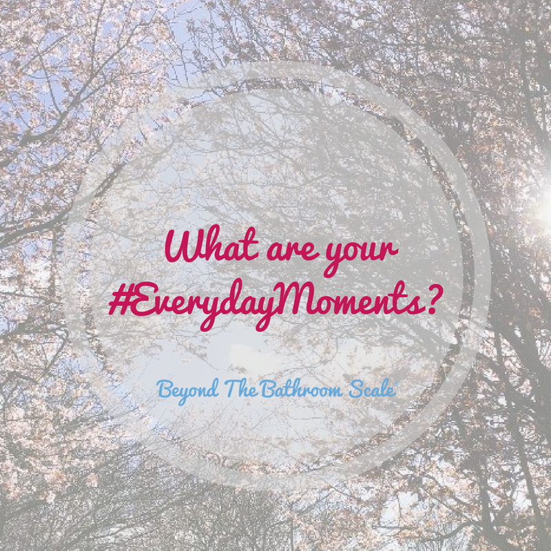 what are your #everydaymoments?