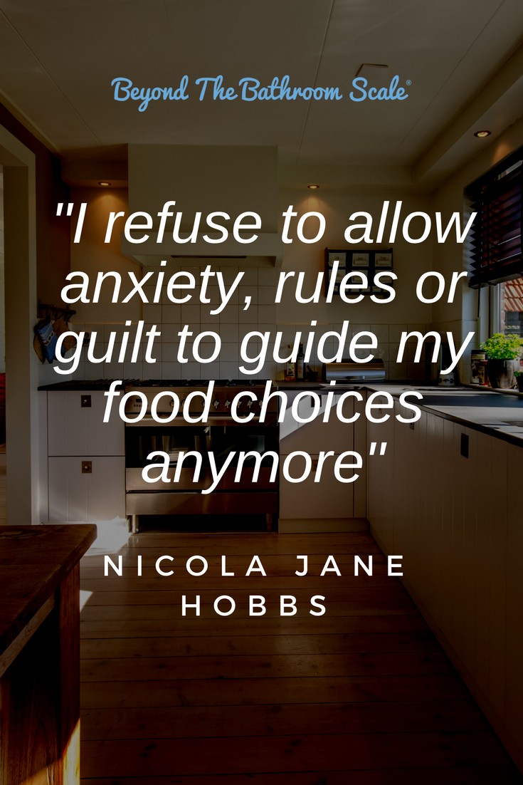 I refuse to allow anxiety, rules or guilt to guide my food choices anymore - nicola jane hobbs