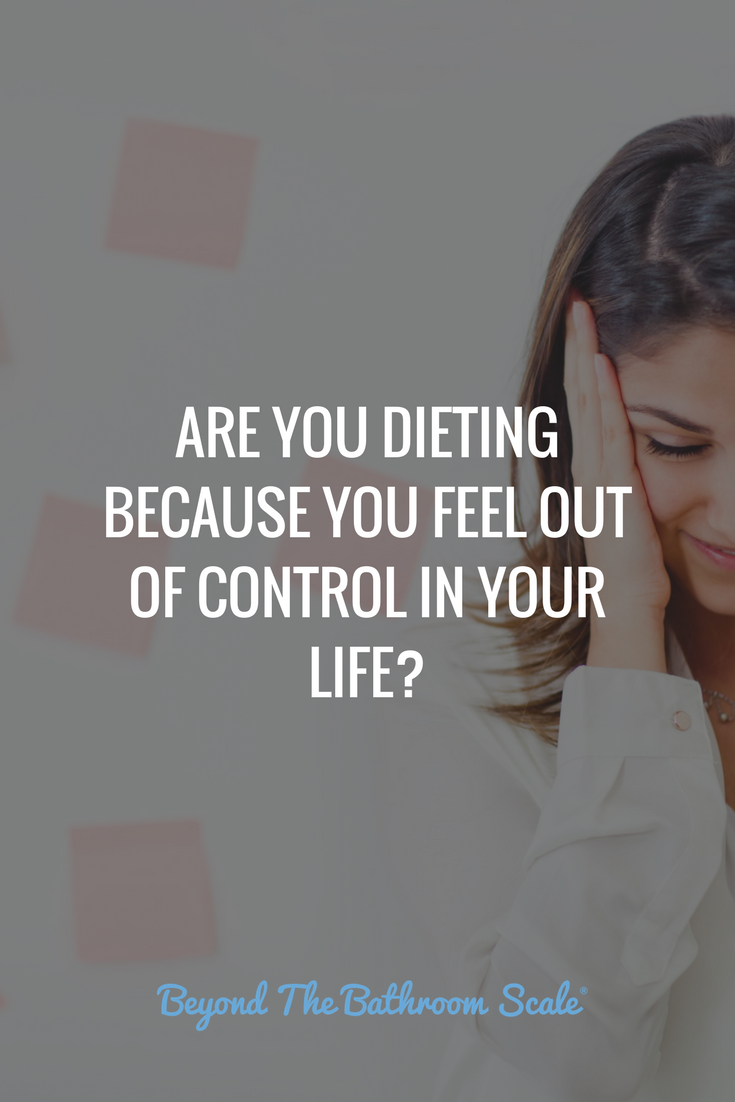 Are you dieting because you feel out of control in your life