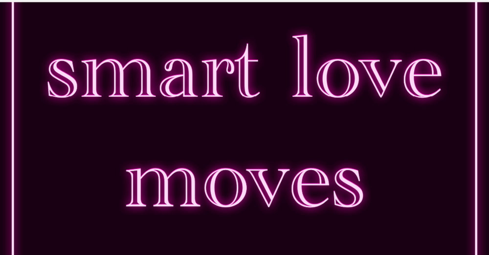 Welcome!  Making smart love moves is what helps us move forward in life with ease and satisfaction.