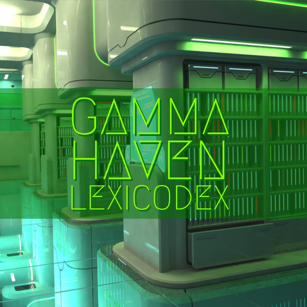 Click the picture to enter the Lexicodex to view all existing Lore and Gamma Haven Information