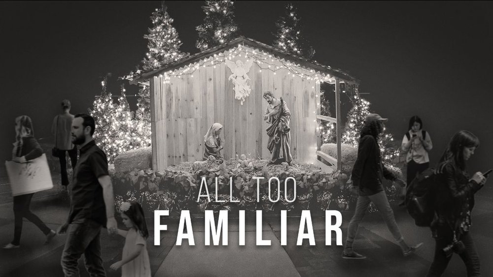 "Join us Sundays for our current sermon series, ""All Too Familiar."" We are focusing on the aspects of Christmas that have become  so  familiar, we don't even  feel  or understand the impact of their reality."