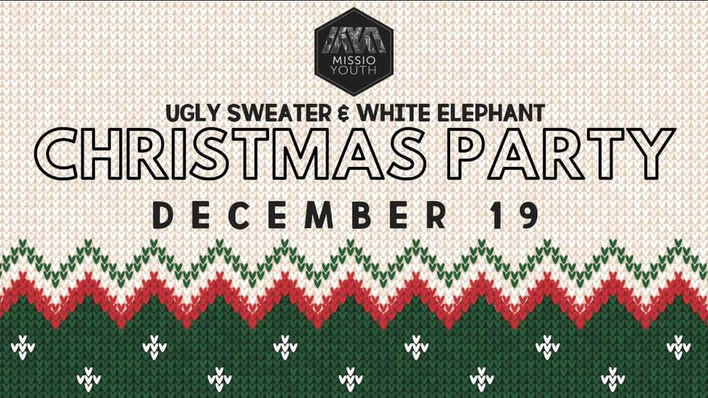 Youth. Christmas Party. December 19. Be there.    Bring a white elephant gift and wear an ugly sweater!