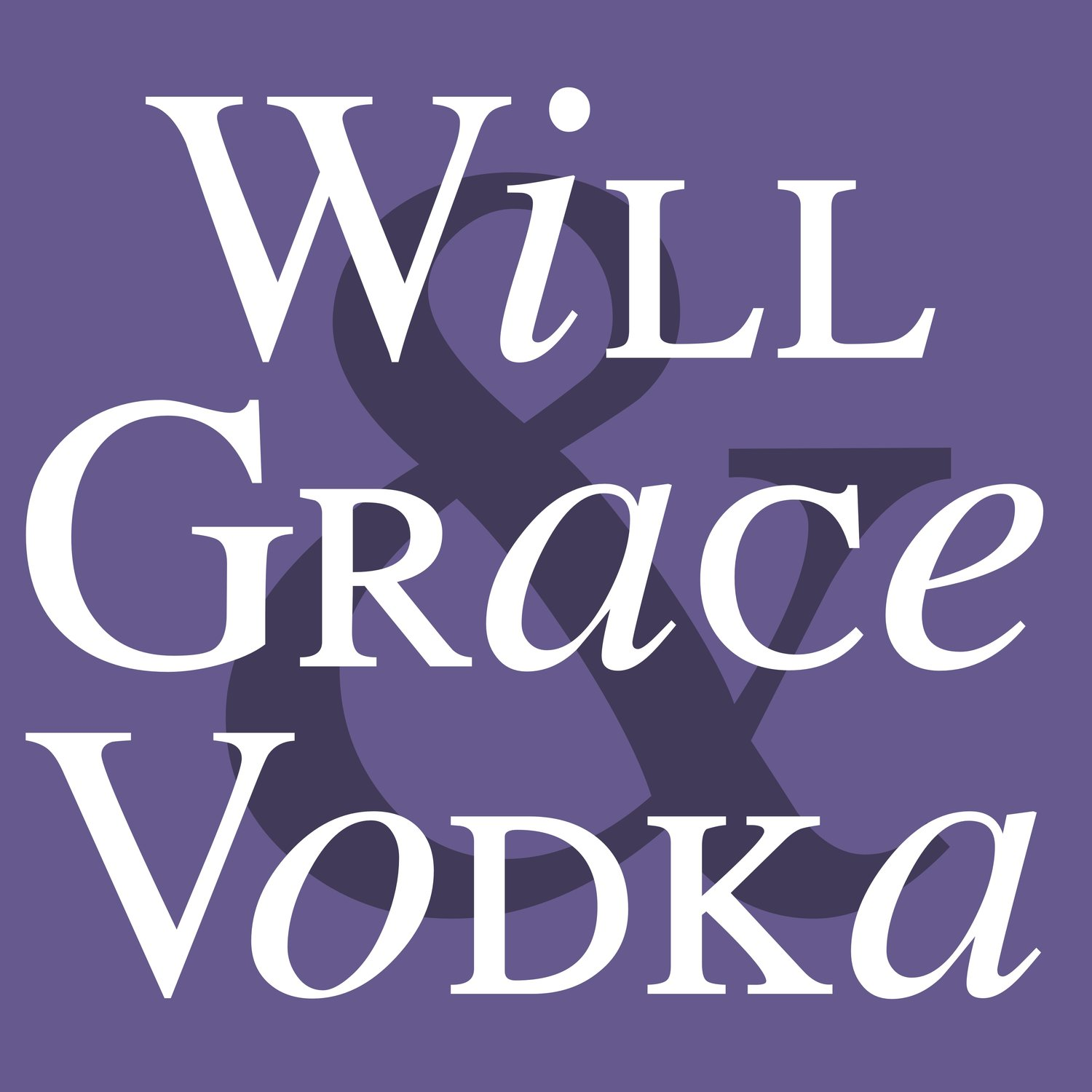 Will & Grace & Vodka