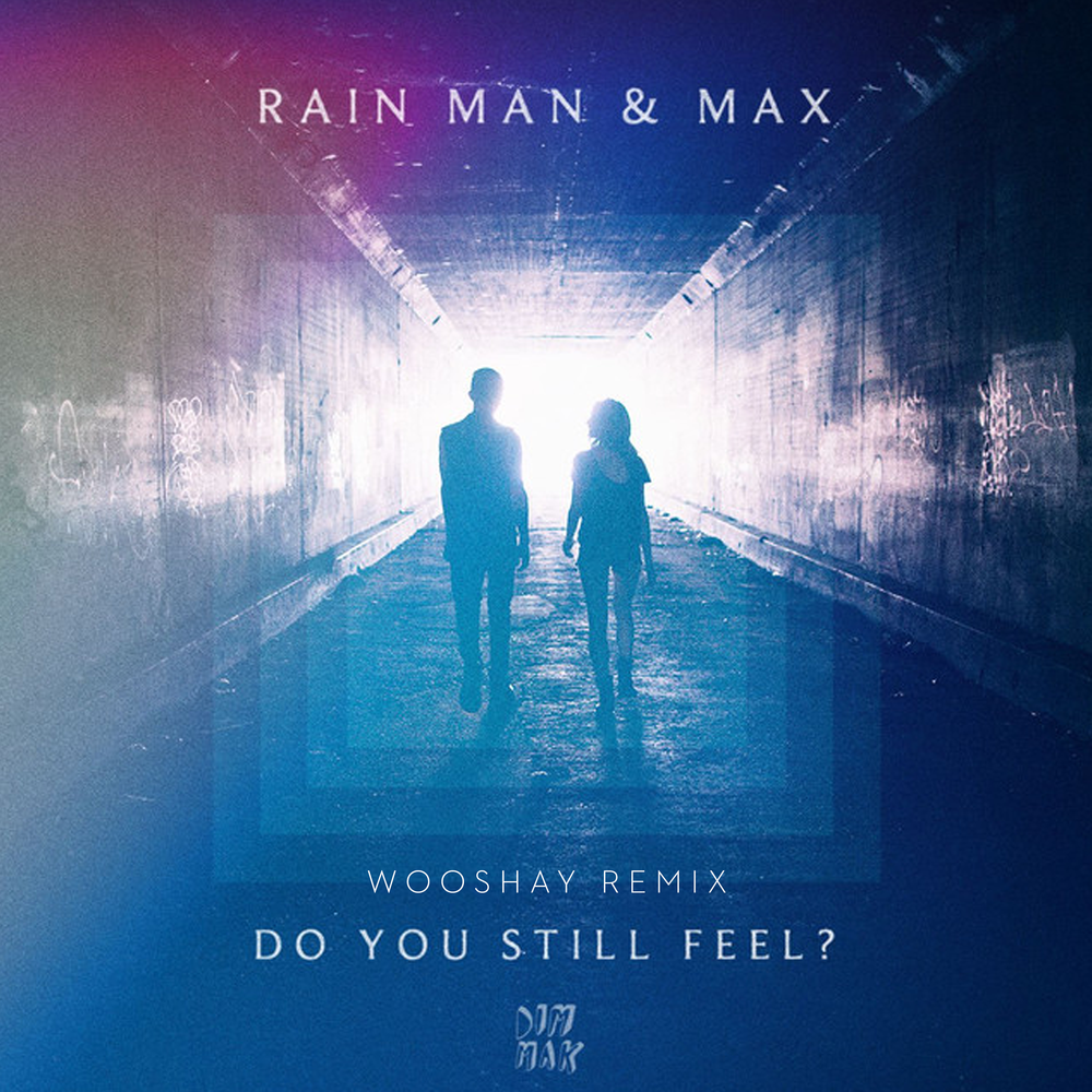 Do You Still Feel? - Rain Man & MAX - [Wooshay Remix]