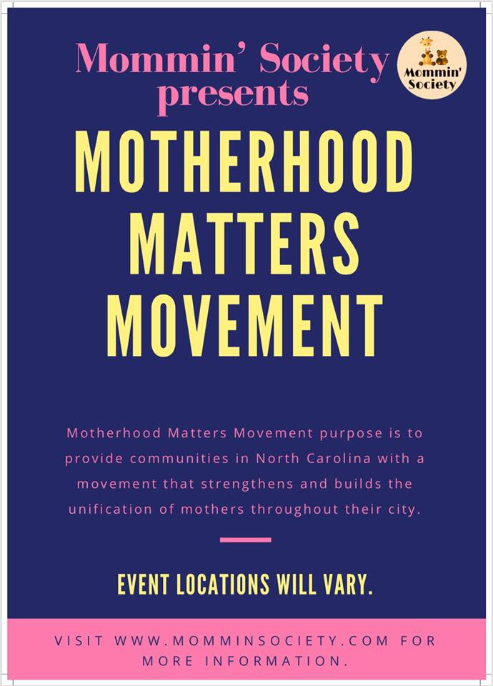 The Motherhood Matters movement was created by Mommin' Society to unify mothers within North Carolina. As the movement transpire, mothers within this state will participate in many events in hopes of creating mothering communities throughout neighborhoods and cities. Additionally, Motherhood Matters will provide mothers with a space and outlet to refocus, relax, indulge in self-care, become motivated, resilient, and willing and able to fulfill their role. Motherhood Matters will create bonds and friendships amongst other mothers and their children as we all tackle the demands of motherhood & embrace our motherly and womanly qualities. All proceeds from the Motherhood Matters t-shirt's will assist in this endeavor.