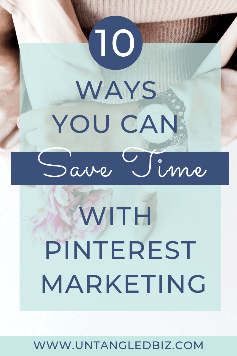 10 ways to save time with Pinterest marketing - Untangled Pinterest Management