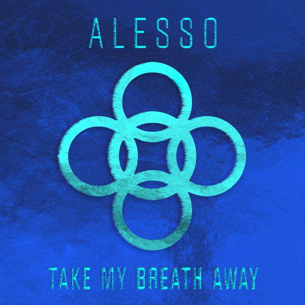Take My Breath Away - Alesso .jpg