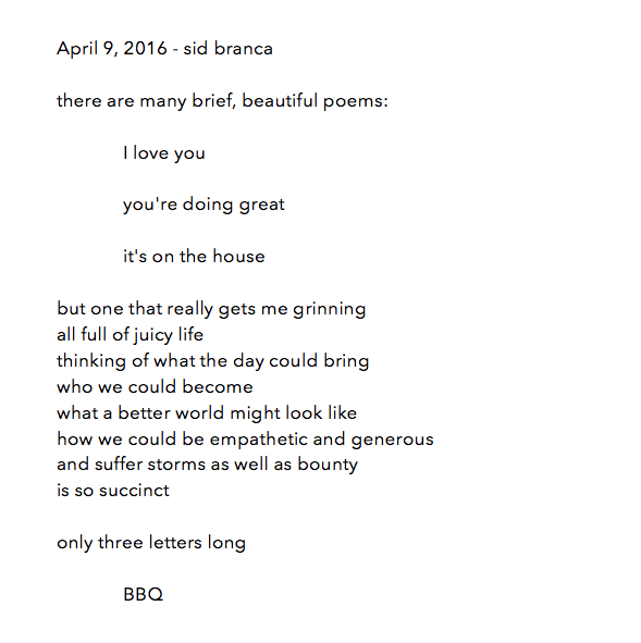 manymistypes :     a poem for april 9, 2016 - sid branca. maybe biting  @dakotamichaelloesch 's style a bit here, but hey, we threw the same barbecue.