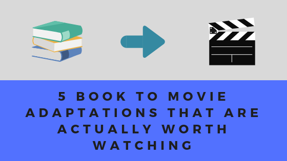 5 Book To Movie Adaptations that are actually worth watching.png