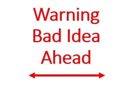 Warning Bad Idea Ahead.jpg