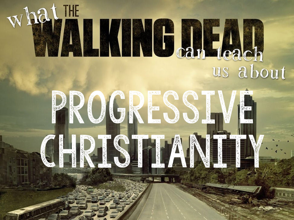 what-the-walking-dead-can-teach-us-about-progressive-christianity