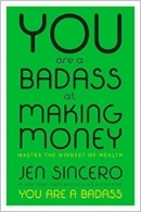 YOU ARE A BADASS AT MAKING MONEY by Jen Sincero  Master the mindset of wealth!