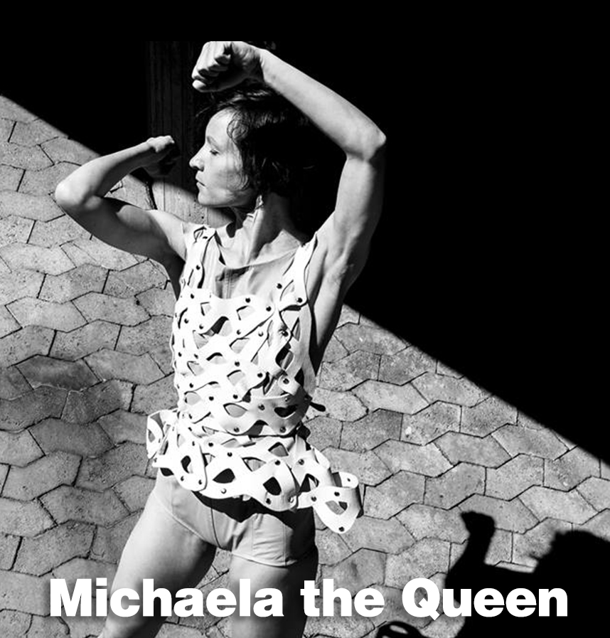 MICHAELA THE QUEEN  Dancer, Choreographer