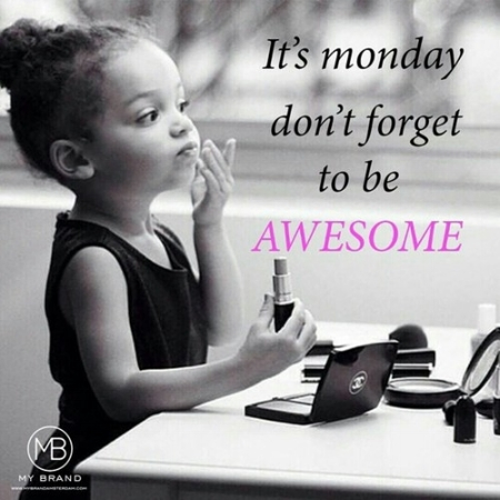 124918-Its-Monday-Dont-Forget-To-Be-Awesome.jpg