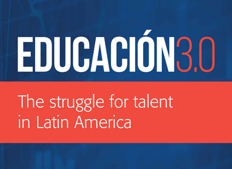 Educación 3.0: The Struggle for Talent in the Americas -