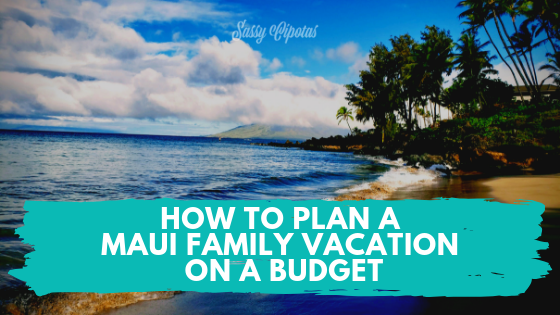 Maui Family Vacation on a Budget.png