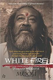 """ White Fire-Mooji""  Very strong pointers from Mooji. A realized Master who was born in Jamaica, moved to the UK at 15, and got realized in the 1990's i think, with the help of his Master Papaji.  Direct confirmations about the nature of Being, of Existence, of Freedom, of Light.   Very tasty teachings i might add. Each pointer is quite delicious as Mooji is a Master of the good word.        O"