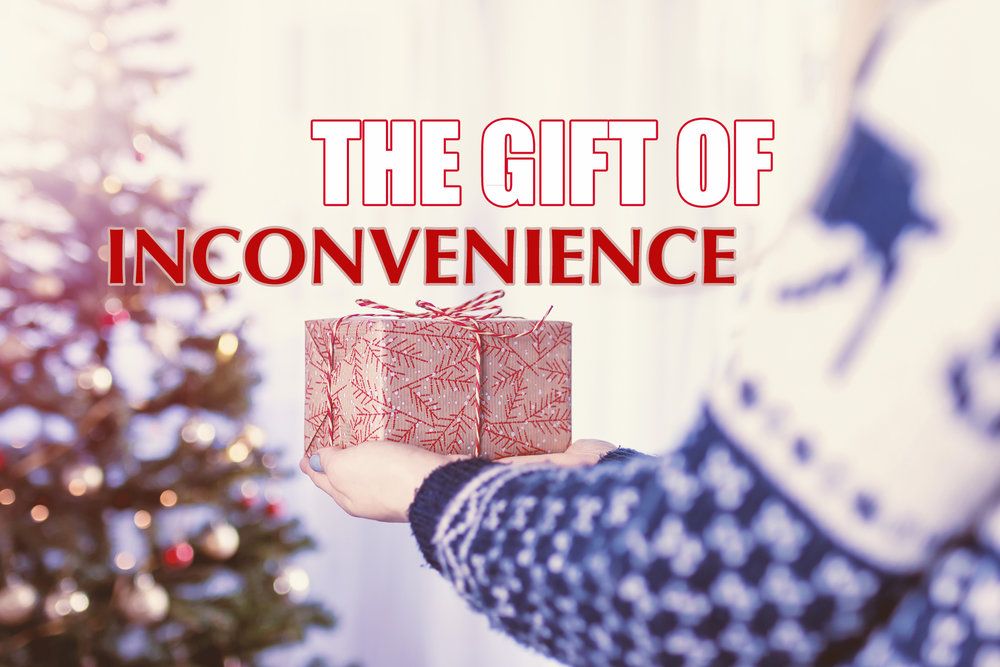 THE GIFT OF INCONVENIENCE.jpg